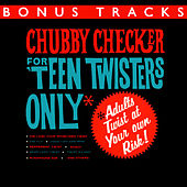 For Teen Twisters Only (With Bonus Tracks) by Chubby Checker