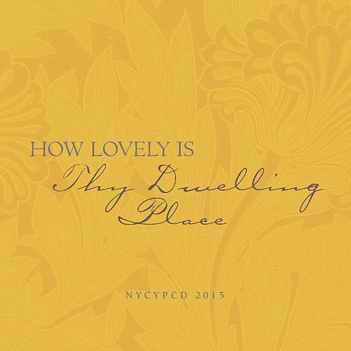 Play & Download How Lovely Is Thy Dwelling Place by NYCYPCD | Napster