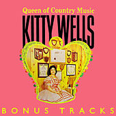 Play & Download Queen Of Country Music (With Bonus Tracks) by Kitty Wells | Napster