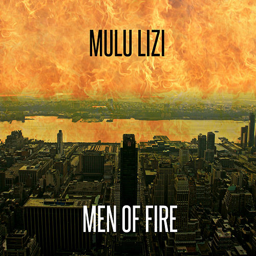 Play & Download Men of Fire by Mulu Lizi | Napster