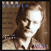 If You're Gonna Do Me Wrong, Do It Right by Vern Gosdin