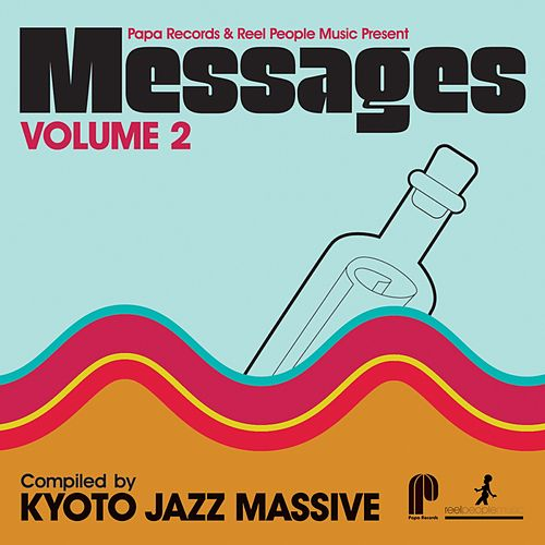 Papa Records & Reel People Music Present Messages, Vol. 2 (Compiled by Kyoto Jazz Massive) by Various Artists
