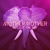 Play & Download Get Out The Way by Mother Mother | Napster