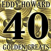 Play & Download 40 Golden Greats by Eddy Howard | Napster