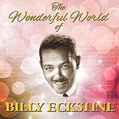 The Wonderful World Of Billy Eckstine by Billy Eckstine