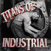 Play & Download Titans of Industrial by Various Artists | Napster