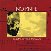 Fire In The City Of Automatons by No Knife