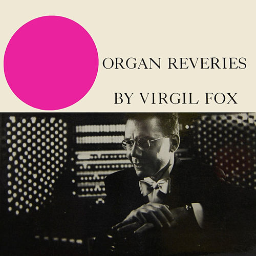 Play & Download Organ Reveries by Virgil Fox | Napster