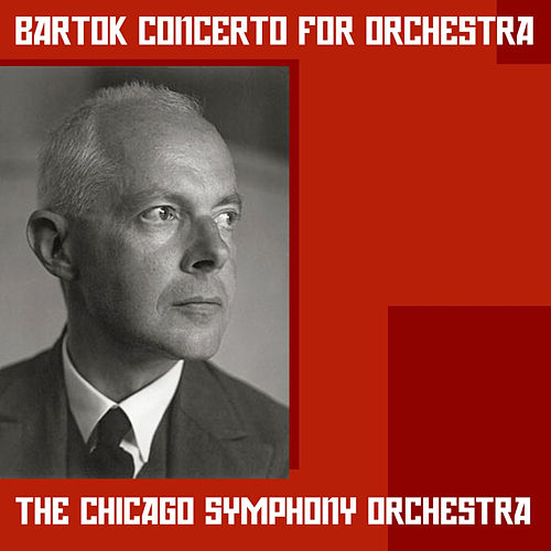 Play & Download Bartok: Concerto for Orchestra by Chicago Symphony Orchestra | Napster