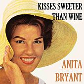 Kisses Sweeter Than Wine by Anita Bryant