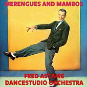 Play & Download Merengues And Mambos by Fred Astaire | Napster
