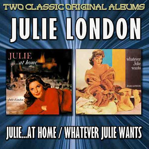 Julie ...At Home/Whatever Julie Wants by Julie London