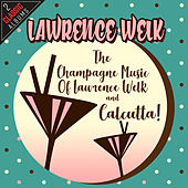 Play & Download The Champagne Music Of Lawrence Welk/Calcutta! by Lawrence Welk | Napster