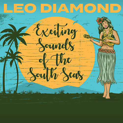 Exciting Sounds Of The South Seas by Leo Diamond