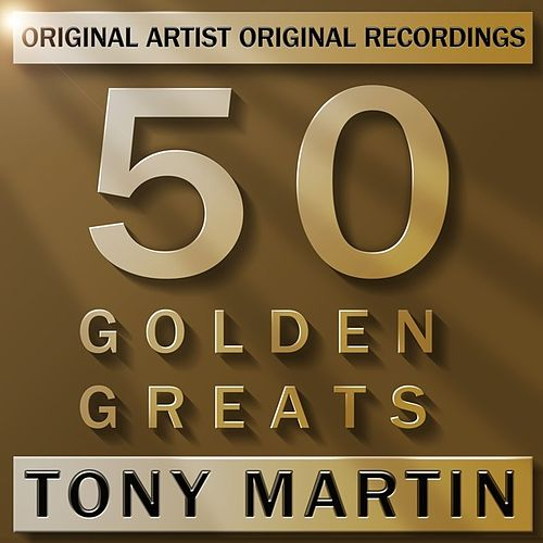 Play & Download 50 Golden Greats by Tony Martin | Napster