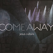 Play & Download Come Away by Jesus Culture | Napster