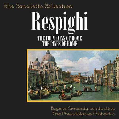 Play & Download Respighi: The Fountains Of Rome/The Pines Of Rome by Eugene Ormandy | Napster