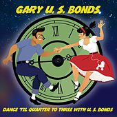 Dance 'Til Quarter To Three by Gary U.S. Bonds