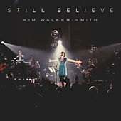 Play & Download Still Believe by Kim Walker-Smith | Napster