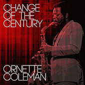 Play & Download Change Of The Century by Ornette Coleman | Napster