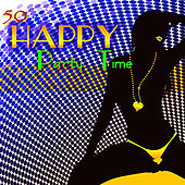 Play & Download Happy – 50 Party Time Hot House Music to Have Fun & Dance by Dance Party DJ  | Napster