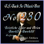 Play & Download Bach in Musical Box 230 / Geistliche Lieder und Arien, BWV 459 - BWV 468 by Shinji Ishihara | Napster
