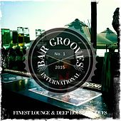 Bar Grooves International - 2015 (Finest Lounge & Deep House Grooves) by Various Artists