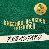 Play & Download Rebastard by Bastard Bearded Irishmen | Napster