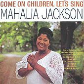Play & Download Come On Children, Let's Sing by Mahalia Jackson | Napster