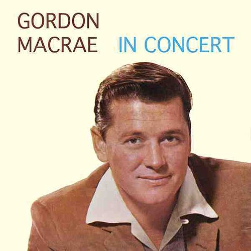 Play & Download Gordon MacRae In Concert by Gordon MacRae | Napster