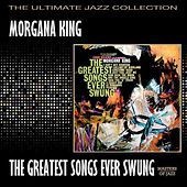 Play & Download The Greatest Songs Ever Swung by Morgana King | Napster