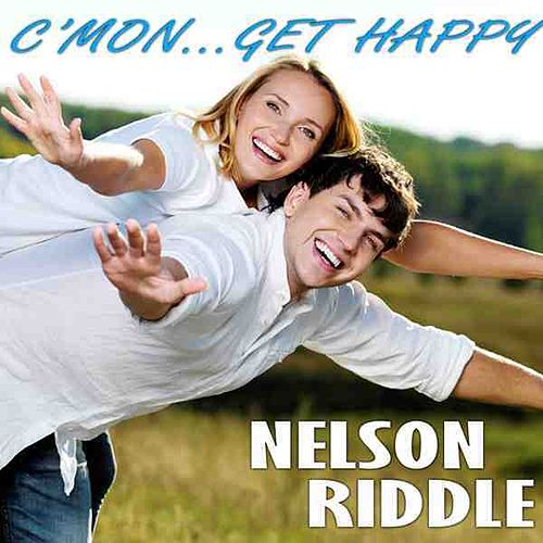 Play & Download C'mon… Get Happy by Nelson Riddle & His Orchestra | Napster