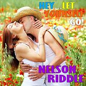 Hey… Let Yourself Go! by Nelson Riddle & His Orchestra