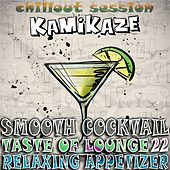 Play & Download Smooth Cocktail, Taste of Lounge, Vol. 22 (Relaxing Appetizer, ChillOut Session Kamikaze) by Various Artists | Napster