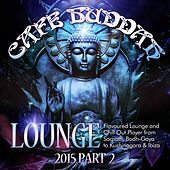 Play & Download Café Buddah Lounge 2015, Pt. 2 (Flavoured Lounge and Chill out Player from Sarnath, Bodh-Gaya to Kushinagara & Ibiza) by Various Artists | Napster