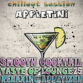 Smooth Cocktail, Taste of Lounge,Vol. 25 (Relaxing Appetizer, ChillOut Session Appletini) by Various Artists
