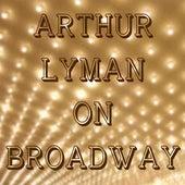 Play & Download Arthur Lyman On Broadway by Arthur Lyman | Napster