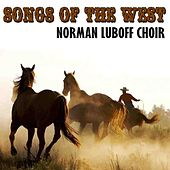 Songs Of The West by Norman Luboff Choir