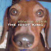 The Idiot King by Attention Deficit