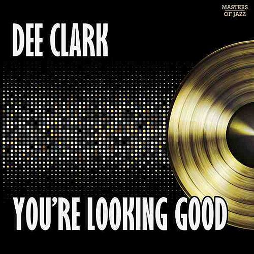 Play & Download You're Looking Good by Dee Clark | Napster