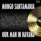 Play & Download Our Man In Havana by Mongo Santamaria | Napster