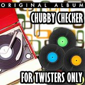 For Twisters Only by Chubby Checker