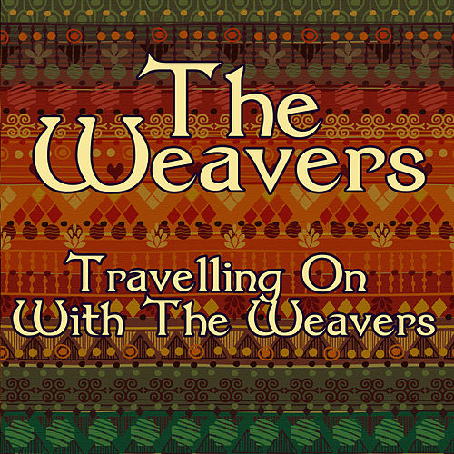 Travelling On With The Weavers by The Weavers