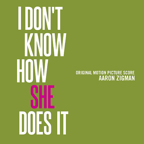 Play & Download I Don't Know How She Does It (Original Motion Picture Score) by Aaron Zigman | Napster