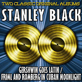 Play & Download Gershwin Goes Latin/Friml And Romberg In Cuban Moonlight by Stanley Black | Napster