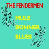Play & Download Mule Skinner Blues by Fendermen | Napster