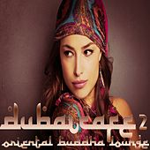 Play & Download Dubai Cafe, Vol. 2 (Oriental Buddha Lounge) by Various Artists | Napster