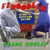 Play & Download Fidoodlin' by Spade Cooley | Napster