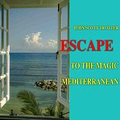 Escape To The Magic Mediterranean by John Scott Trotter