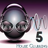 Play & Download House Clubbbing, Vol. 5 by Various Artists | Napster